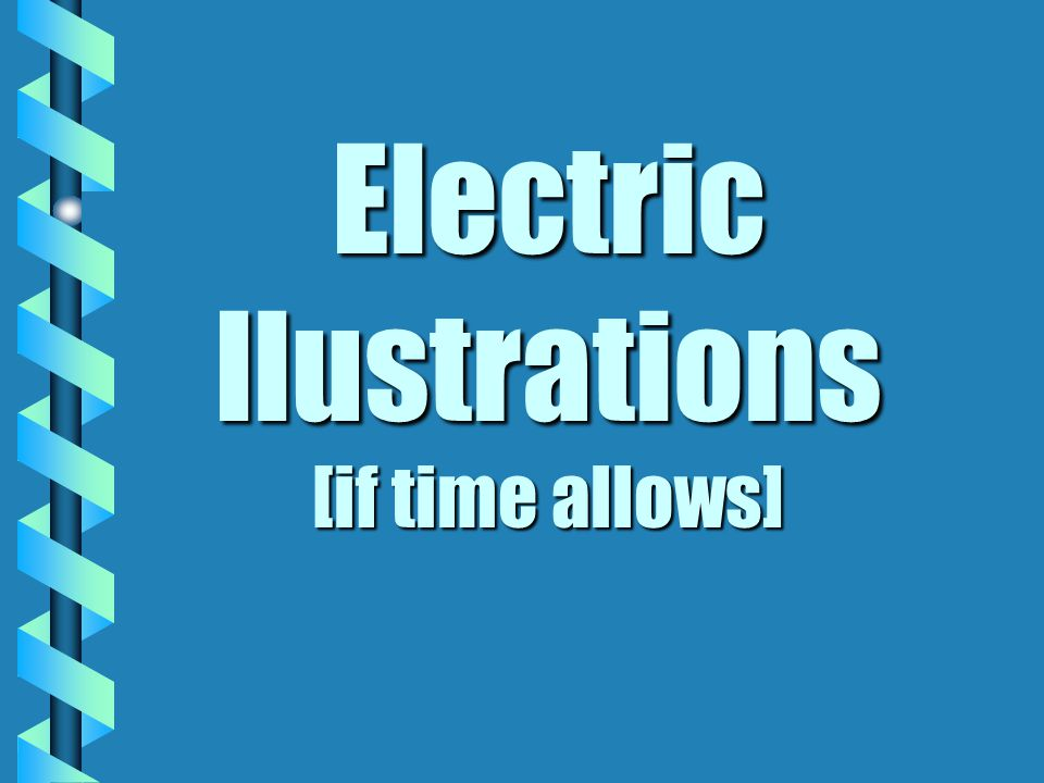 Electric Ilustrations [if time allows]